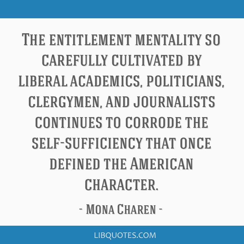 The Entitlement Mentality So Carefully Cultivated By Liberal