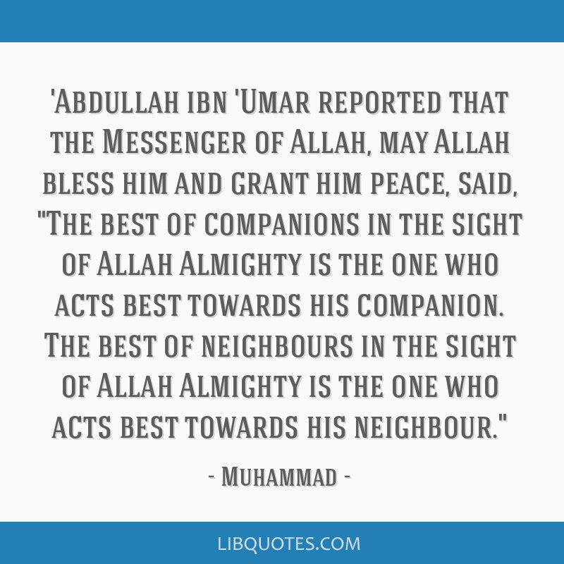'Abdullah ibn 'Umar reported that the Messenger of Allah, may Allah bless him and grant him peace, said, The best of companions in the sight of Allah ...