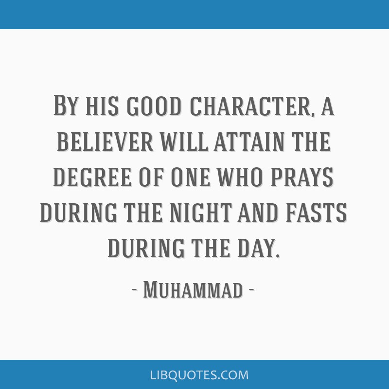 By his good character, a believer will attain the degree of one who prays during the night and fasts during the day.
