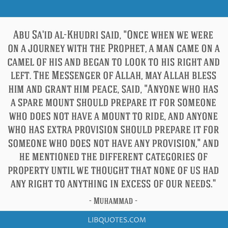 Abu Sa'id al-Khudri said, Once when we were on a journey with the Prophet, a man came on a camel of his and began to look to his right and left. The...