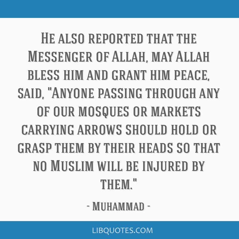 He also reported that the Messenger of Allah, may Allah bless him and grant him peace, said, Anyone passing through any of our mosques or markets...