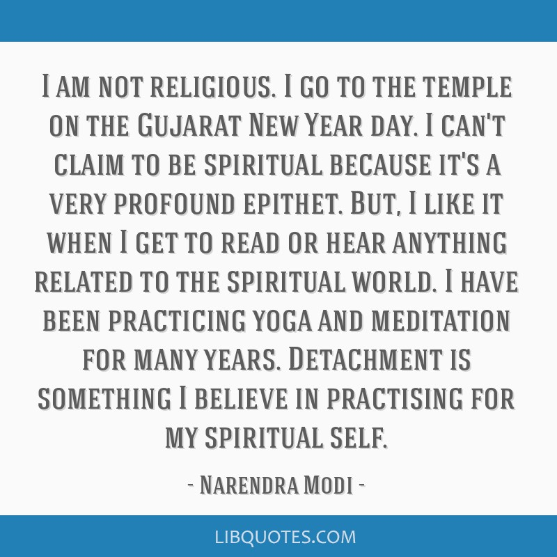 I am not religious. I go to the temple on the Gujarat New Year day. I