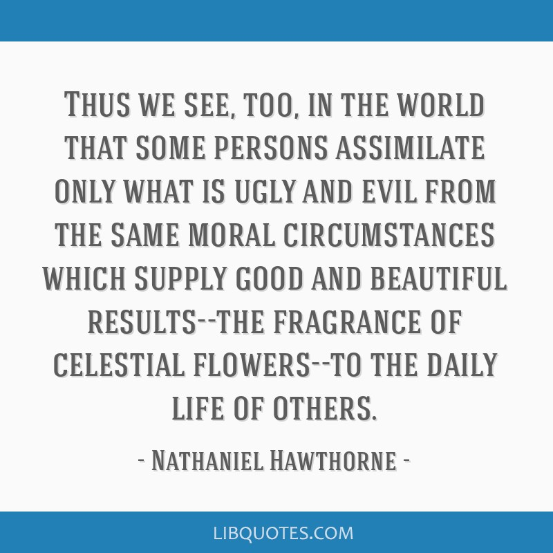 Thus we see, too, in the world that some persons assimilate only what is ugly and evil from the same moral circumstances which supply good and...