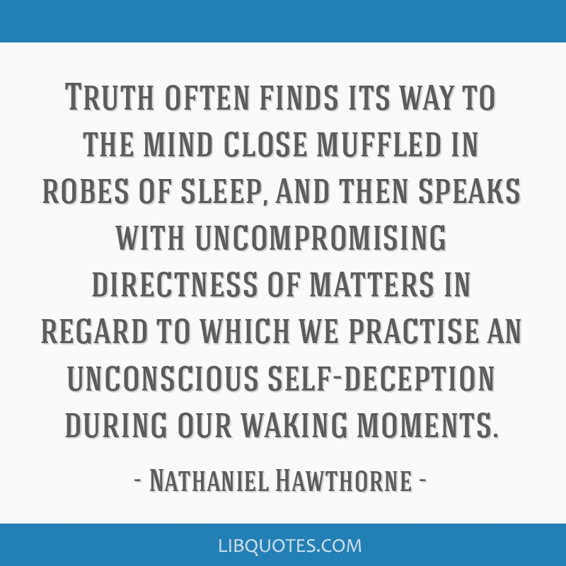Truth often finds its way to the mind close muffled in robes of sleep, and then speaks with uncompromising directness of matters in regard to which...