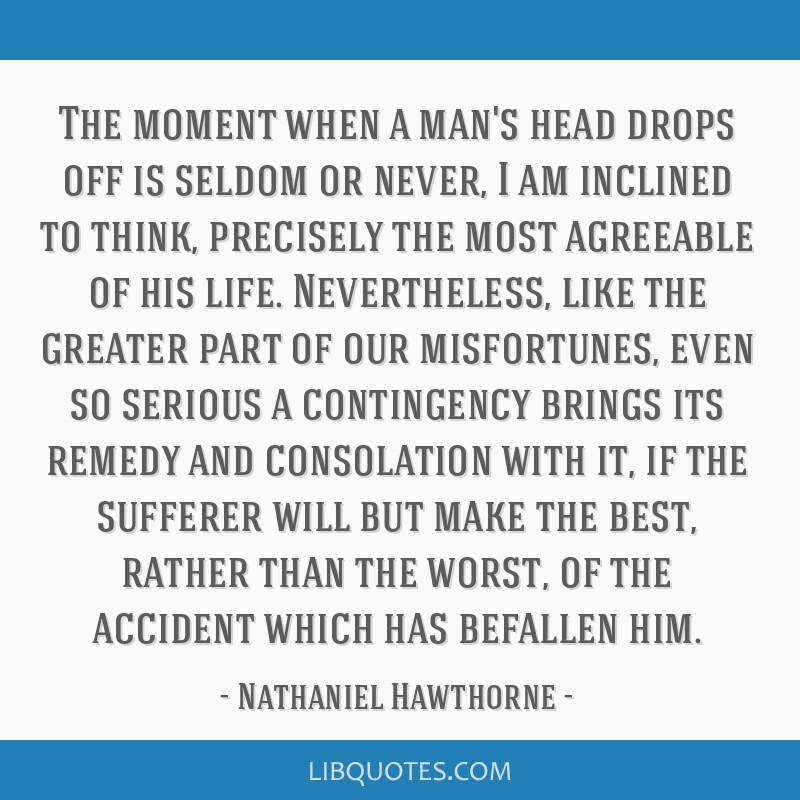 The moment when a man's head drops off is seldom or never, I am inclined to think, precisely the most agreeable of his life. Nevertheless, like the...