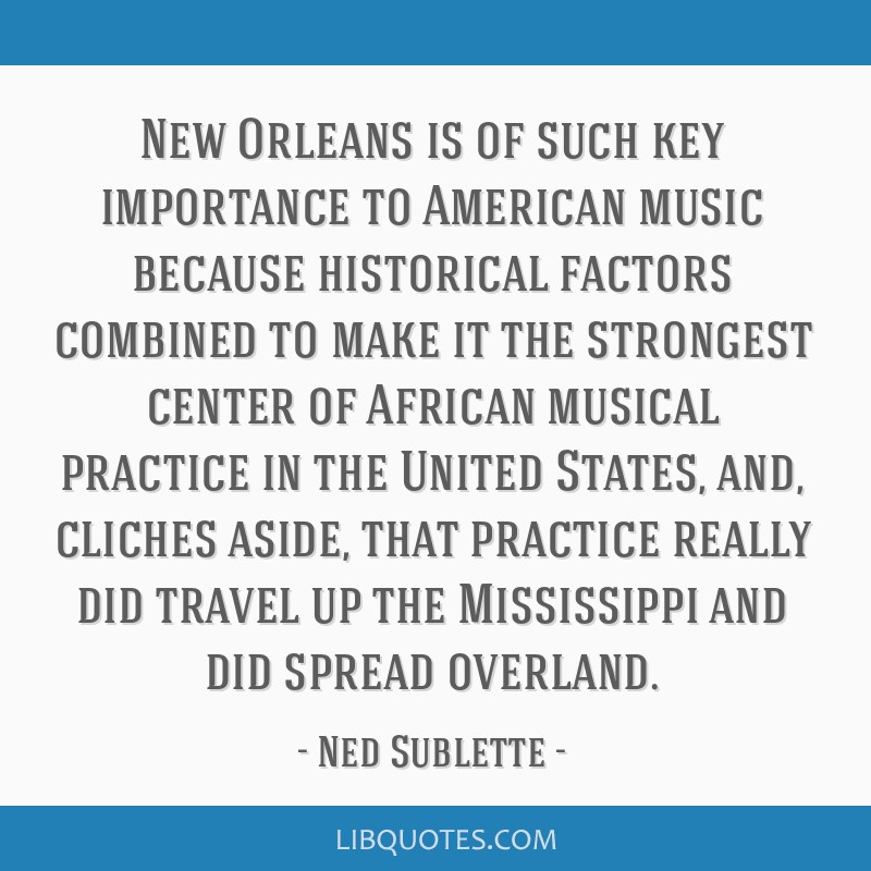 New Orleans is of such key importance to American music because historical factors combined to make it the strongest center of African musical...
