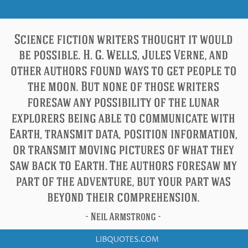 Science fiction writers thought it would be possible. H. G. Wells, Jules Verne, and other authors found ways to get people to the moon. But none of...