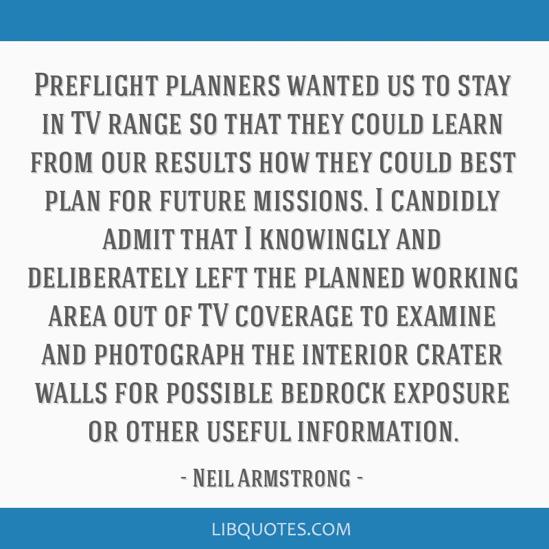 Preflight planners wanted us to stay in TV range so that they could learn from our results how they could best plan for future missions. I candidly...