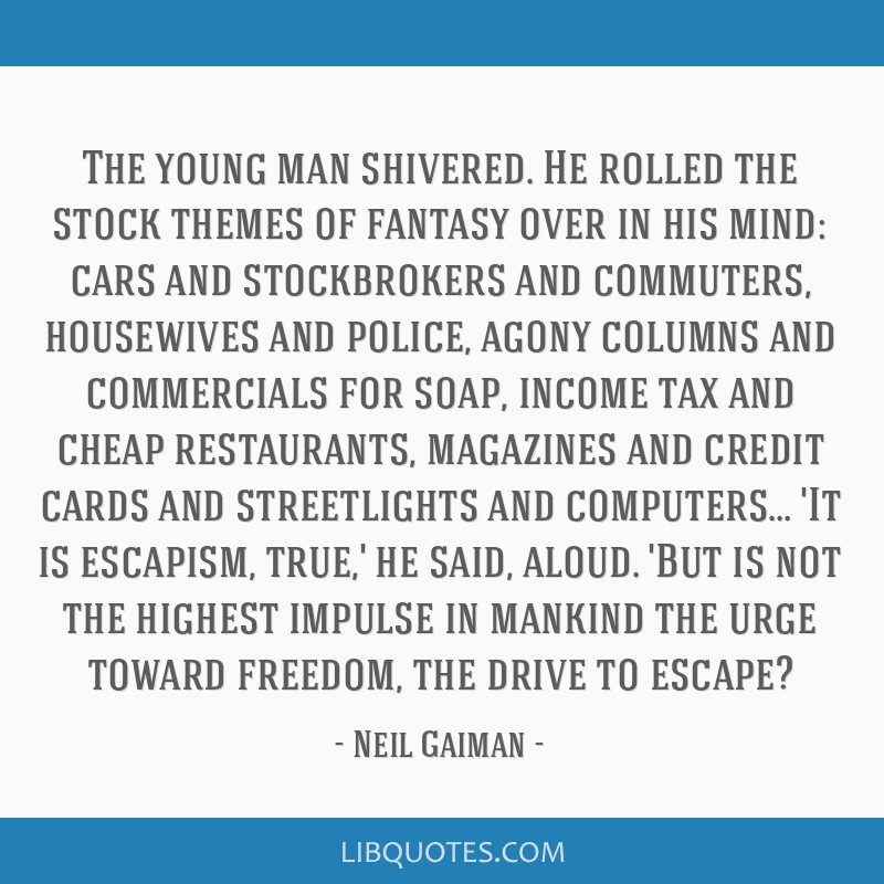 The young man shivered. He rolled the stock themes of fantasy over in his mind: cars and stockbrokers and commuters, housewives and police, agony...