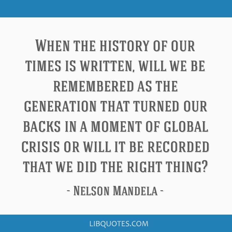 When the history of our times is written, will we be remembered as the generation that turned our backs in a moment of global crisis or will it be...