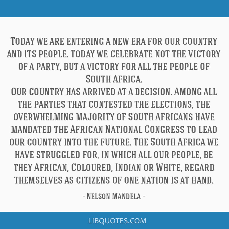 Today we are entering a new era for our country and its people. Today we celebrate not the victory of a party, but a victory for all the people of...