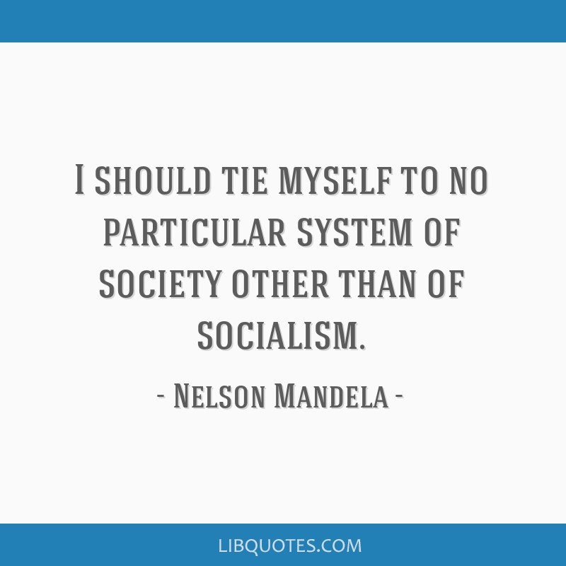 I should tie myself to no particular system of society other than of socialism.