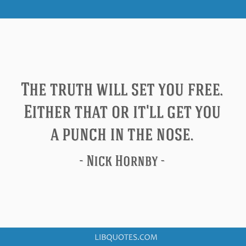 The Truth Will Set You Free Either That Or Itll Get You A Punch In