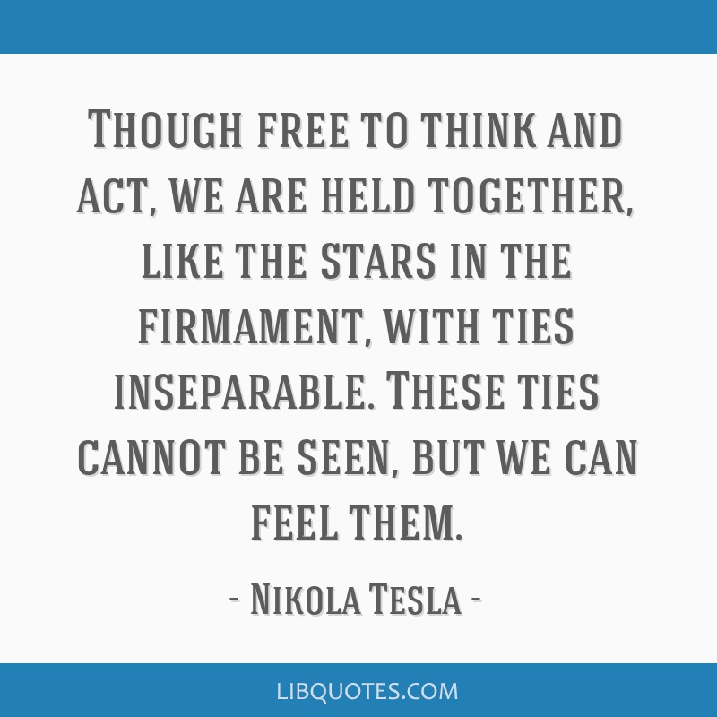 Though free to think and act, we are held together, like the stars in the firmament, with ties inseparable. These ties cannot be seen, but we can...