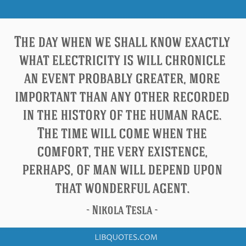 The day when we shall know exactly what electricity is will chronicle an event probably greater, more important than any other recorded in the...