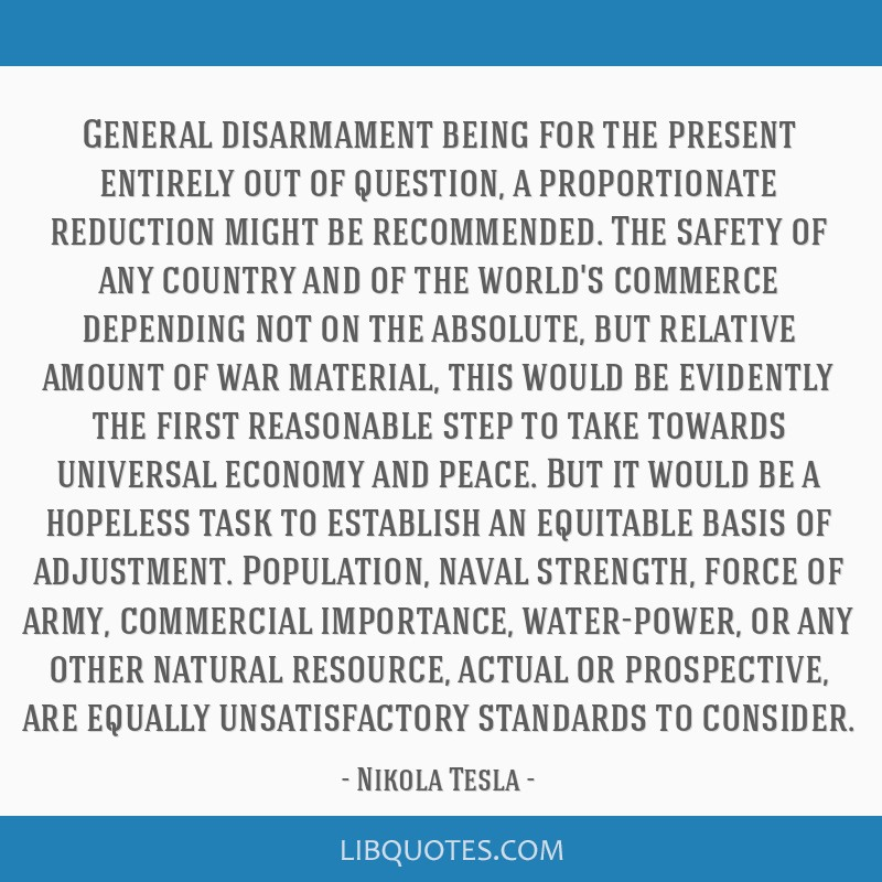 General disarmament being for the present entirely out of question, a proportionate reduction might be recommended. The safety of any country and of...