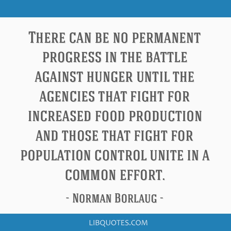There can be no permanent progress in the battle against hunger until the agencies that fight for increased food production and those that fight for...