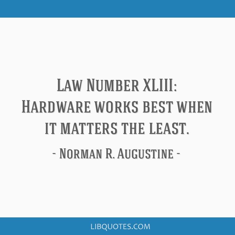 Law Number XLIII: Hardware works best when it matters the least.