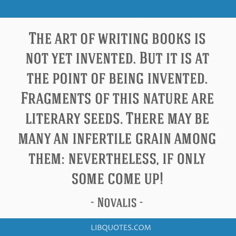 The art of writing books is not yet invented. But it is at the point of being invented. Fragments of this nature are literary seeds. There may be...