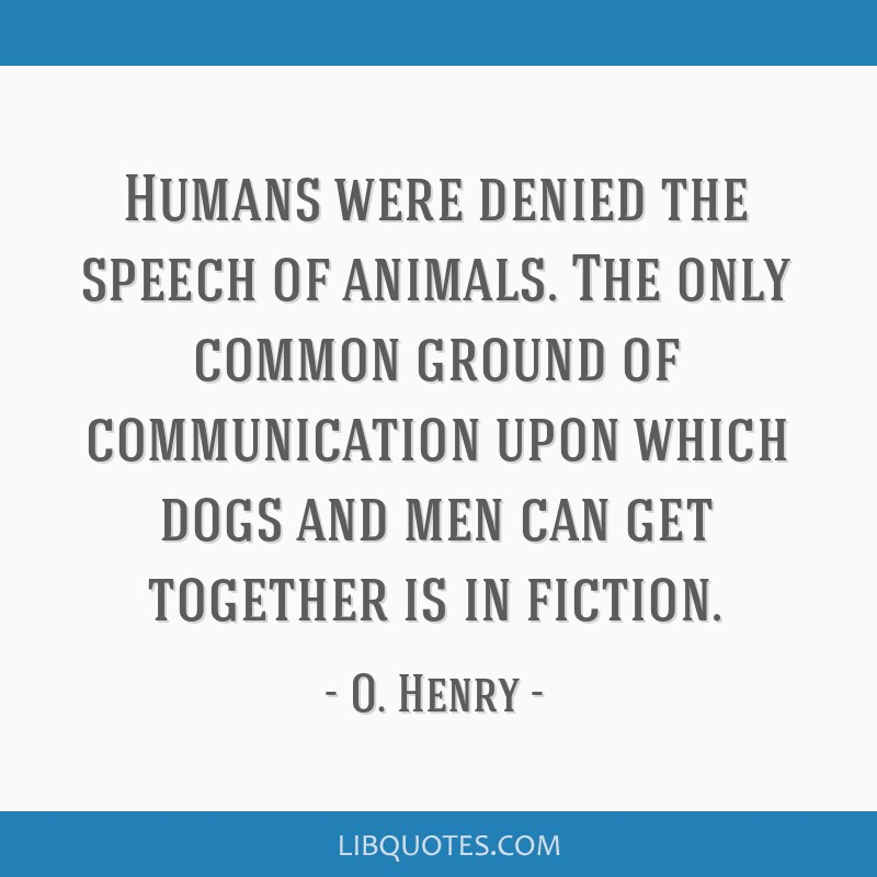 Humans were denied the speech of animals  The only common ground of