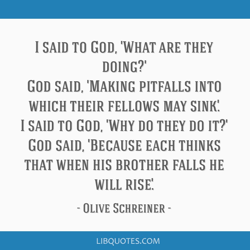 I said to God, 'What are they doing?' God said, 'Making pitfalls into which their fellows may sink.' I said to God, 'Why do they do it?' God said,...
