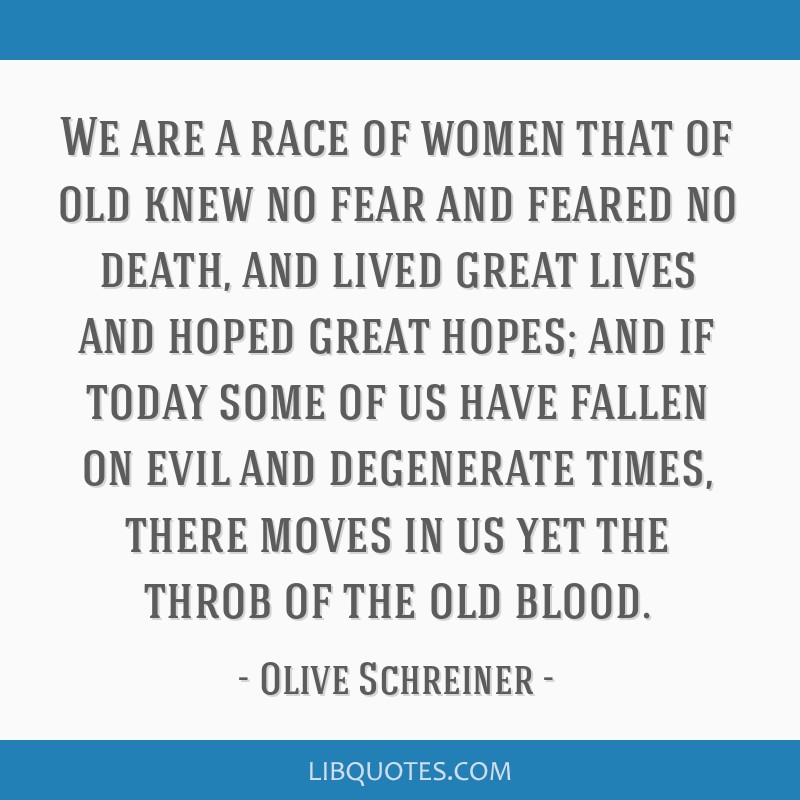 We are a race of women that of old knew no fear and feared no death, and lived great lives and hoped great hopes; and if today some of us have fallen ...