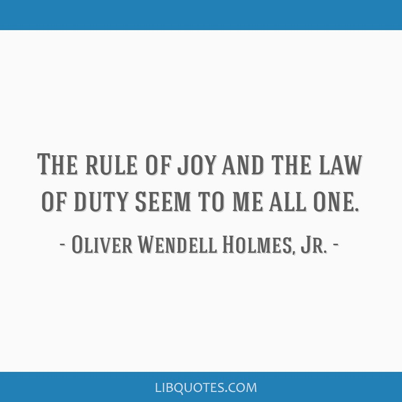 The rule of joy and the law of duty seem to me all one.