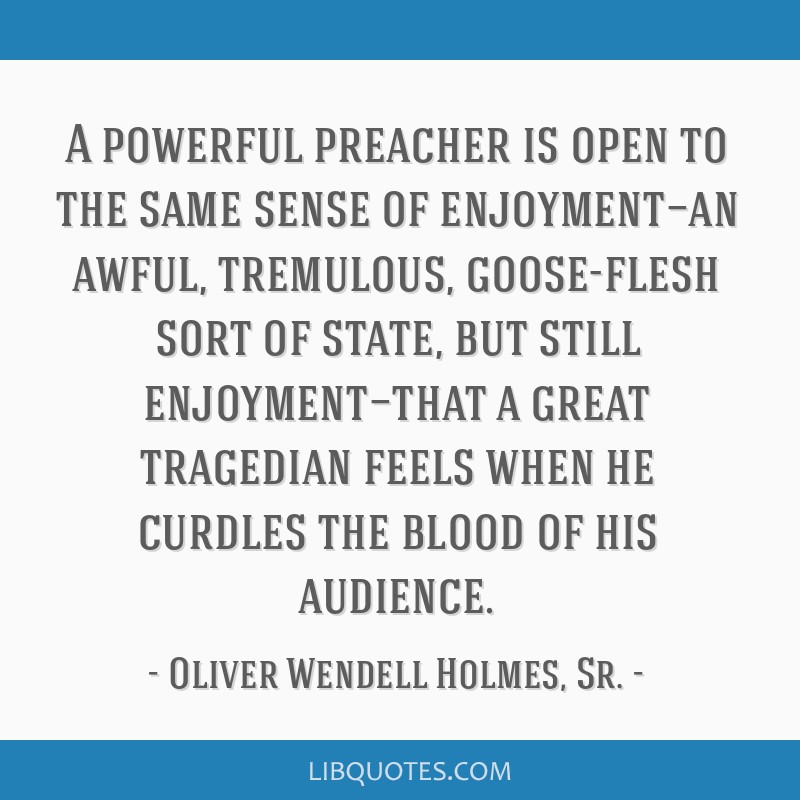 A powerful preacher is open to the same sense of enjoyment—an awful, tremulous, goose-flesh sort of state, but still enjoyment—that a great...