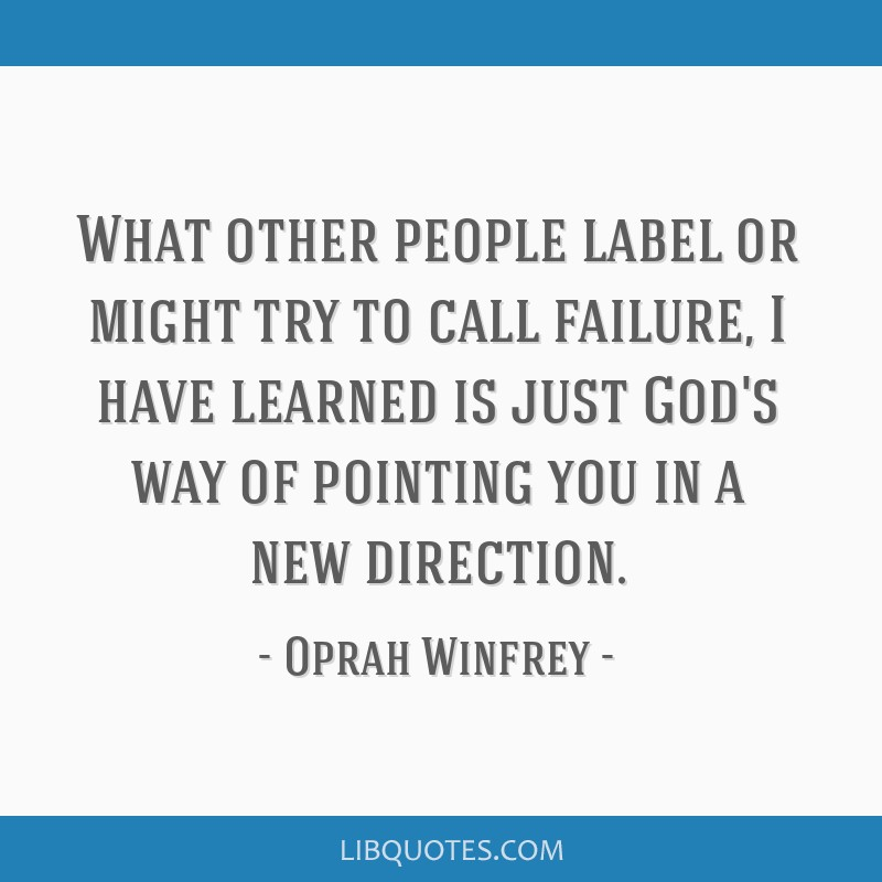 Oprah Winfrey New Year Quotes: What Other People Label Or Might Try To Call Failure, I
