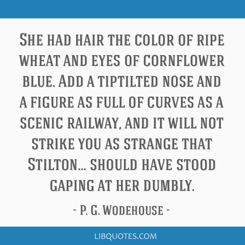 She had hair the color of ripe wheat and eyes of cornflower blue. Add a tiptilted nose and a figure as full of curves as a scenic railway, and it...