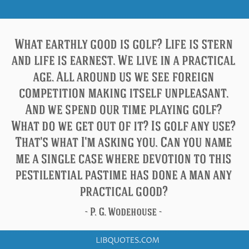 Golf And Life Quotes Interesting Earthly Good Is Golf Life Is Stern And Life Is Earnestwe Live