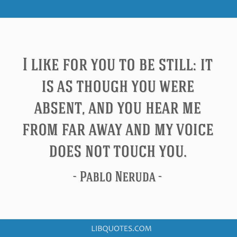 pablo neruda i like for you to be still