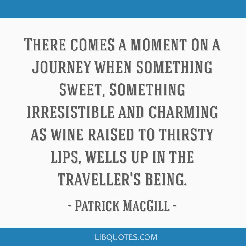 There comes a moment on a journey when something sweet, something irresistible and charming as wine raised to thirsty lips, wells up in the...