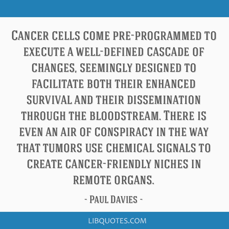 Cancer cells come pre-programmed to execute a well-defined cascade of changes, seemingly designed to facilitate both their enhanced survival and...