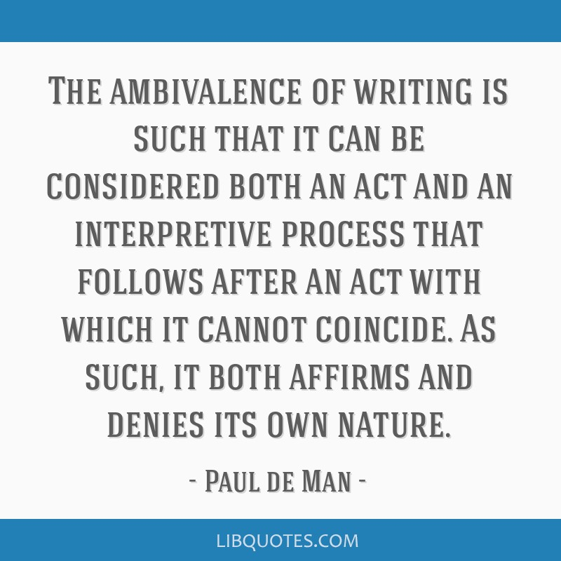 The ambivalence of writing is such that it can be considered both an act and an interpretive process that follows after an act with which it cannot...
