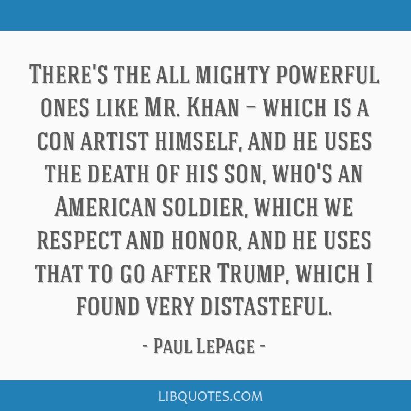 There's the all mighty powerful ones like Mr. Khan — which is a con artist himself, and he uses the death of his son, who's an American soldier,...