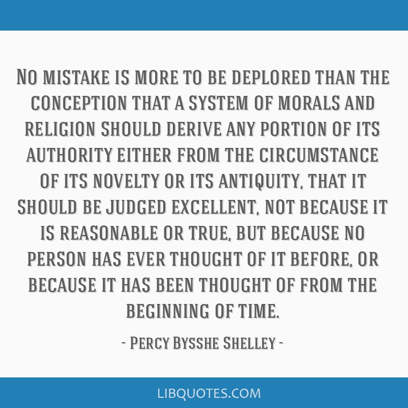No mistake is more to be deplored than the conception that a system of morals and religion should derive any portion of its authority either from the ...