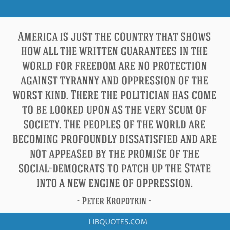 America is just the country that shows how all the written guarantees in the world for freedom are no protection against tyranny and oppression of...