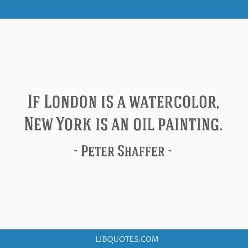 If London is a watercolor, New York is an oil painting.