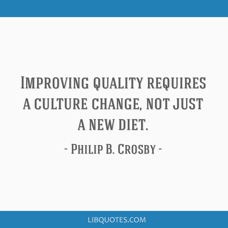 Improving quality requires a culture change, not just a new diet.
