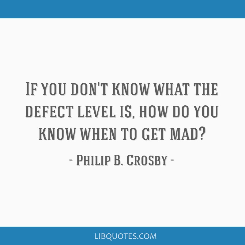 If you don't know what the defect level is, how do you know when to get mad?