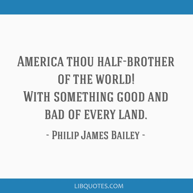 America thou half-brother of the world! With something good and bad of every land.