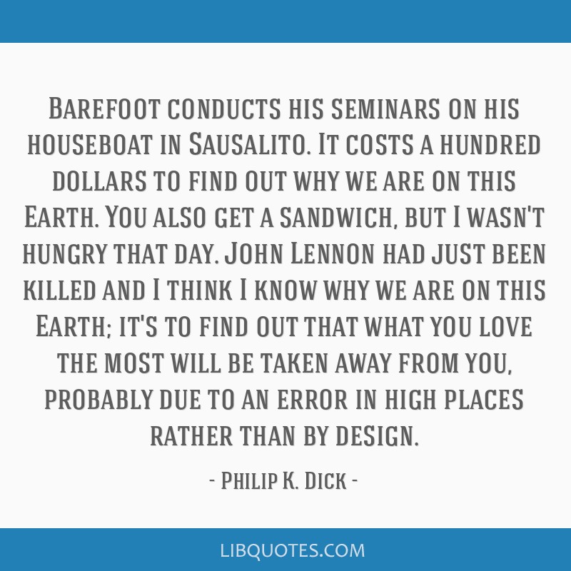 Barefoot conducts his seminars on his houseboat in Sausalito. It costs a hundred dollars to find out why we are on this Earth. You also get a...