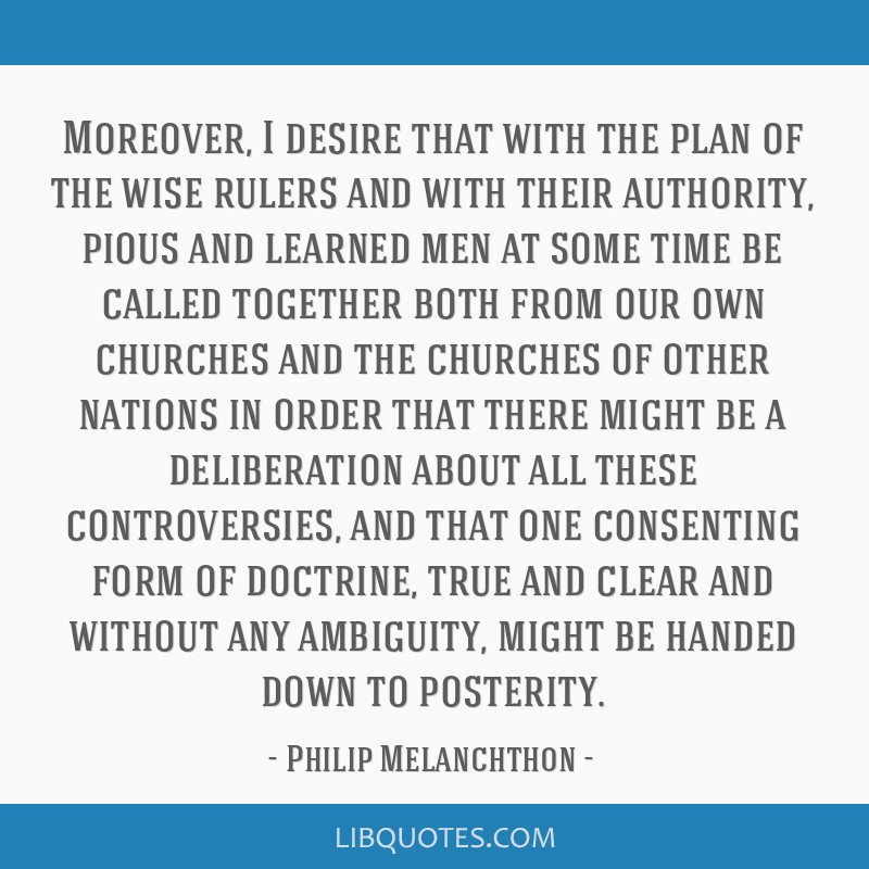 Moreover, I desire that with the plan of the wise rulers and with their authority, pious and learned men at some time be called together both from...
