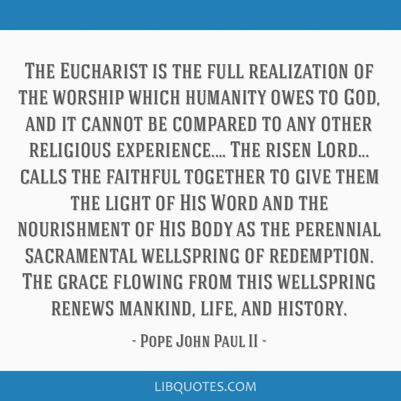 The Eucharist is the full realization of the worship which humanity owes to God, and it cannot be compared to any other religious experience.... The...