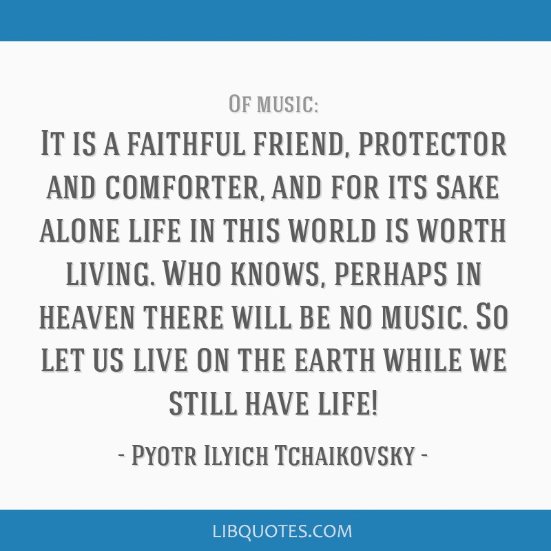 It is a faithful friend, protector and comforter, and for its sake alone life in this world is worth living. Who knows, perhaps in heaven there will...