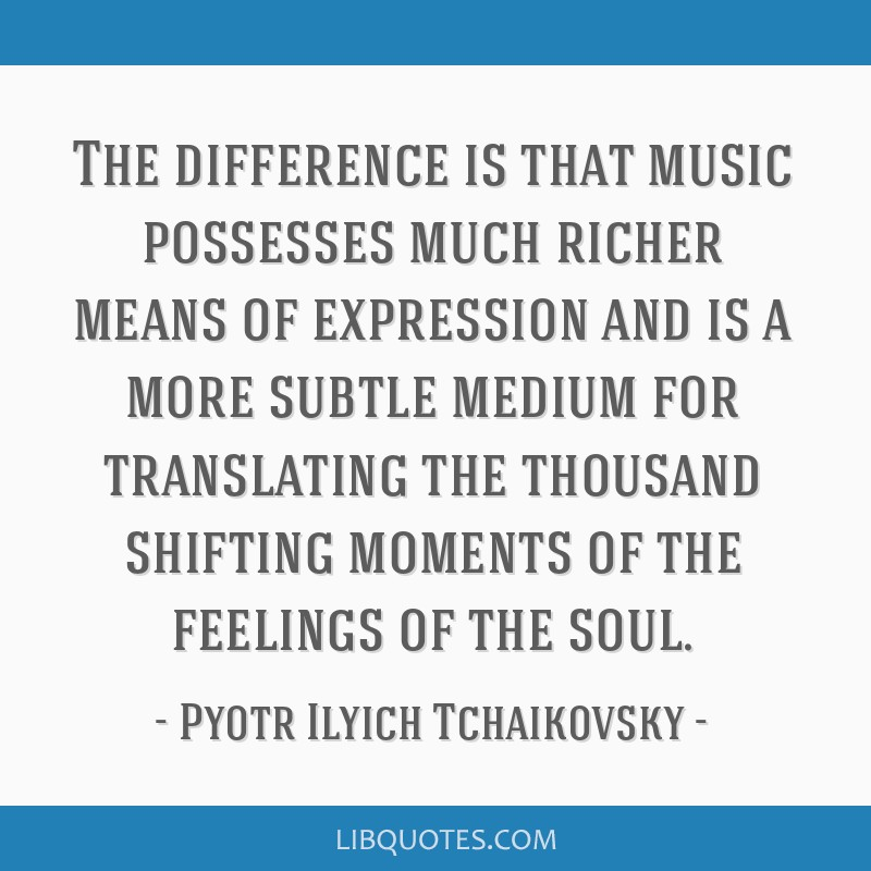 The difference is that music possesses much richer means of expression and is a more subtle medium for translating the thousand shifting moments of...