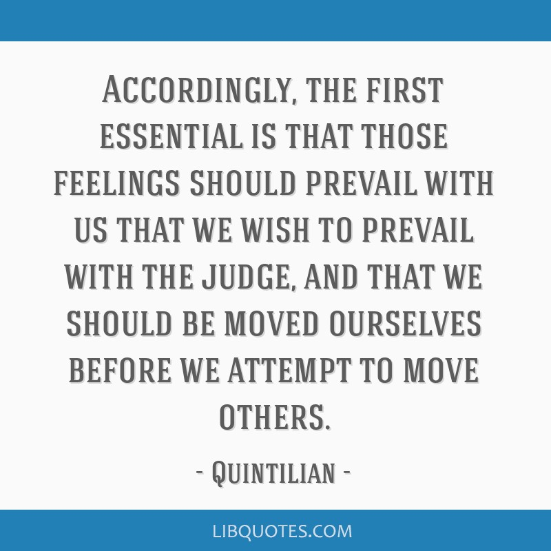 Accordingly, the first essential is that those feelings should prevail with us that we wish to prevail with the judge, and that we should be moved...