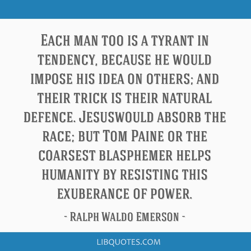 Each man too is a tyrant in tendency, because he would impose his idea on others; and their trick is their natural defence. Jesuswould absorb the...