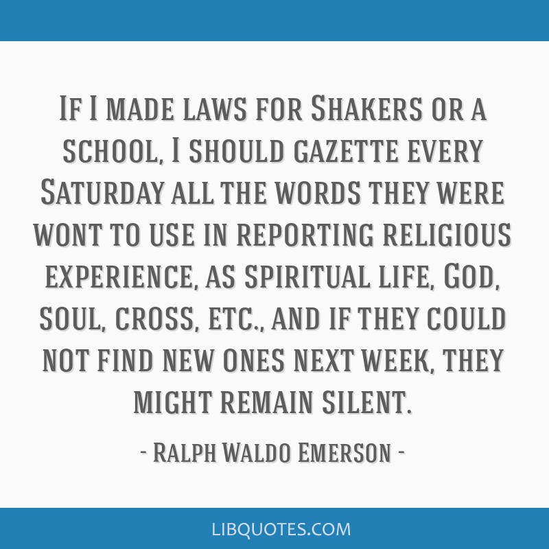 If I made laws for Shakers or a school, I should gazette every Saturday all the words they were wont to use in reporting religious experience, as...